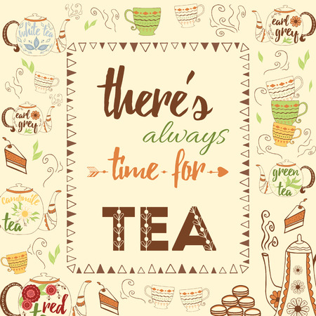 teapot: Typographic banner with text Theres always time for tea. Inspiration quote with nice hand drawn teapots and different kind of tea decoration cup and cakes. Frame with letters.