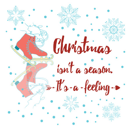 figure skate: Merry Christmas positive quote decorated figure skate and snowflake. Christmas isnt a season Its a feeling Holiday greeting card with calligraphy. Hand drawn design elements. Winter lettering design