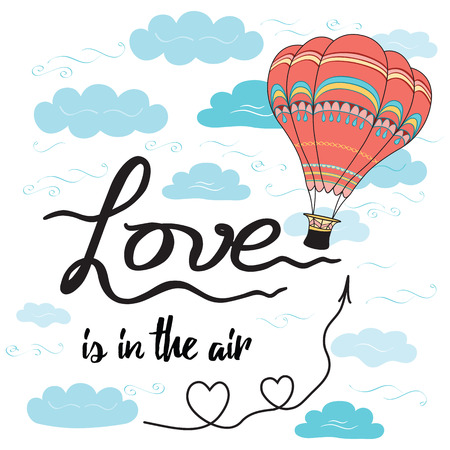 Positive hand drawn slogan Love is in the air decorated hot air balloon fly with clouds, sky and hearts. Wedding banner or St. Valentine's Day card. Romantic color design Illustration