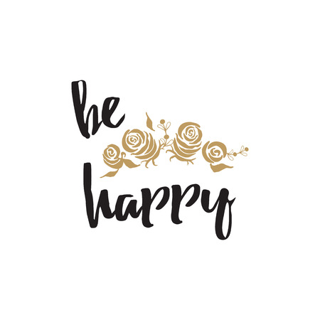Positive quote be happy decorated gold hand drawn roses. Vecor inspirational phrases Illustration