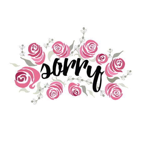 Vector phrase Sorry decorated hand painted beautiful pink roses. Inspirational text Illustration