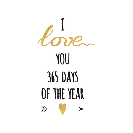 Vector sign with sparkle inspirational hand drawn love quote I love you 365 days of the year decorated arrow and heart on romantic typography style in gold and black colors. Calligraphy inscription.