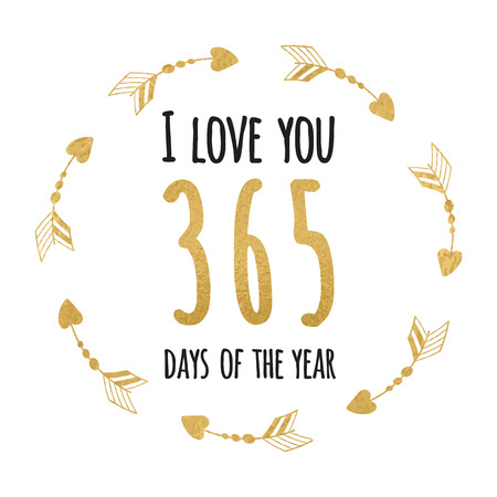 sayings: Vector Saint Valentines day or wedding greeting card. Typographic banner with quote I love you 365 days of the year into round frame of arrows on romantic typography style in gold and black colors.
