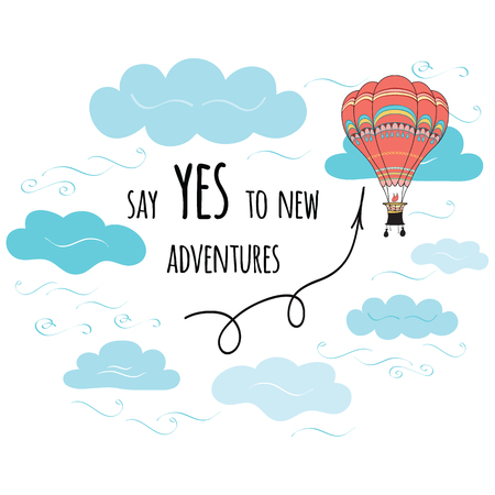 philosophic: Vector card with inspirational quote Say yes to new adventures. Typography design element for greeting cards, prints and posters with cute hand drawn hot air balloon and clouds made on doodle style.