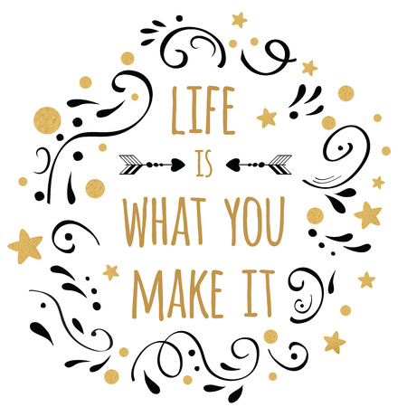 Life is what you make it inspiration quote. Vector typography print with lettering phrase decorated golden and black abstract ornament on the white background. Cute card design.