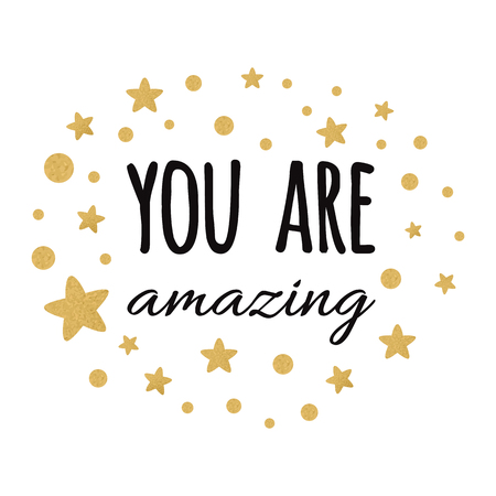You are amazing inspiration quote. Vector typography print with lettering phrase decorated golden and black abstract ornament with stars and dots on the white background. Cute love card design.