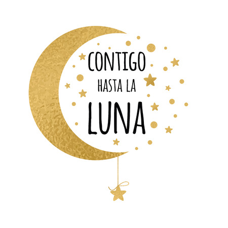sayings: With you up to the moon. Cute positive lover quote with golden moon and stars isolated on the white. Romantic vector design for wishes, Valentines Day, date, wedding, print. Phrase in Spanish language