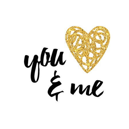 Hand drawn gold and sparkle inspirational love print You and me, script calligraphy lettering style with golden heart.