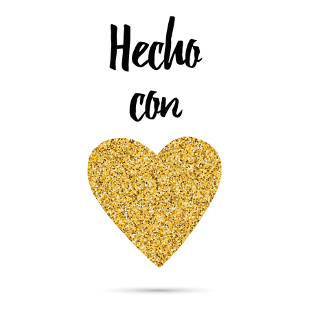 Made with love gold sparkle heart shape, text in Spanish. Typography print in gold, black color Design calligraphy inscription for card, banner, invitation, symbol, label. Hecho con amor Ilustração