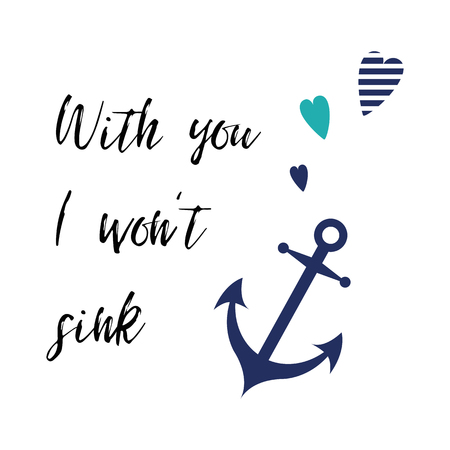 Valentines day card with inspirational quote, anchor, heart. With you I want sink. Vector typography poster, stamp design, line art, tattoo romantic quote in sea style on white background