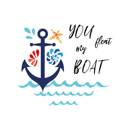 Typographic banner with phrase You float my boat decorated anchor, seashells, wave. Great for love, St. Valentines day, wedding, date, birthday. Vector hand drawn design element for logo, icon, prints Ilustração