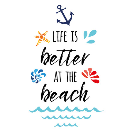 Life is better at the beach. Vector inspirational vacation and travel quote with anchor, wave, seashell, star.