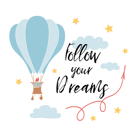 Follow your dreams slogan for shirt print design with hot air balloon, stars, clouds. Inspirational phrase, positive quote. Vector illustration. Cute sign, label, badge, card, banner, stickers or logo