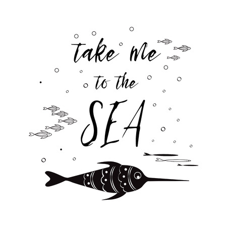 Sea poster with sea fish phrase Take me to the sea in the black color Vector typographic banner inspirational quote. Çizim