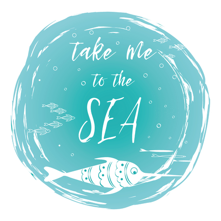 Sea poster with sea fish phrase Take me to the sea on the turquoise spot Vector typographic banner inspirational quote. Çizim