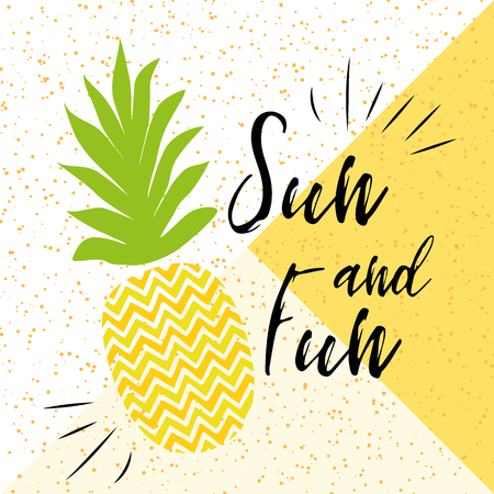 Sun and fun inscription on the background of pineapple on bright summer background. Vector illustration.