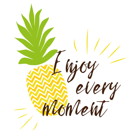 Enjoy every moment text on the background of pineapple on bright summer background. Vector illustration.