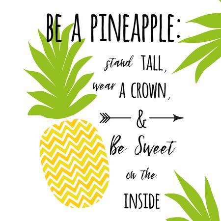 Sei eine Ananas: Steh hoch, trage eine Krone und sei von innen süß. Motivierender Zierdruck mit Ananas. Sommerfrisches Design mit saftiger und süßer Ananas in leuchtender Farbe. Frisches Obst.