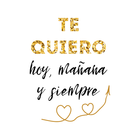 I love you today, tomorrow and forever,  in Spanish language calligraphy lettering.