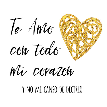 I love with all my heart and I don't get tired of saying it, in Spanish language calligraphy lettering with gold heart design.