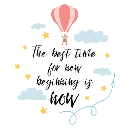 The best time for new beginning is now slogan for shirt print design with hot air balloon, stars, clouds. Inspirational phrase, positive quote. Vector illustration. Cute sign, label, badge, card, logo Illustration