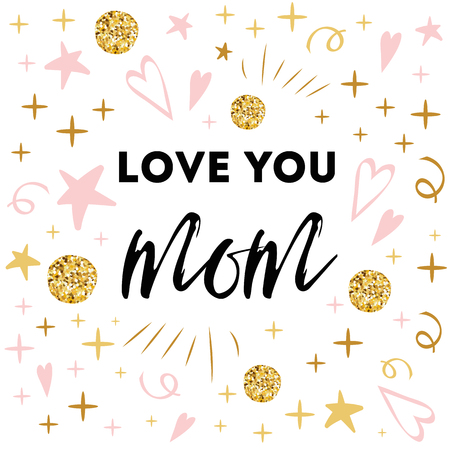 Mothers Day vector greeting card. Romantic abstract hand drawn ornament. Text love you mom Typography print in pink gold colors Design calligraphy phrase for banner, invitation, symbol, congratulation Vettoriali