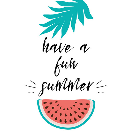 Have a fun summer inscription on the background of pineapple leaf watermelon summer background