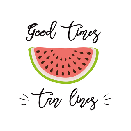 Good times tan lines summer inscription on background slice of watermelon summer background. Vector illustration. Fresh fruit element for labels logos badges stickers icons Inspirational summer quote Stock Illustratie