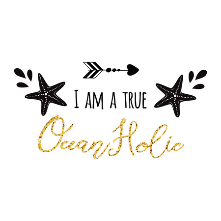 Sea flyer with sea star text I am a true oceanholic Vector typographic banner. Travel ocean quote. Card for summer time vacation. Cute print, label, , sticker, stamp, icon, sign for ocean trip Banco de Imagens