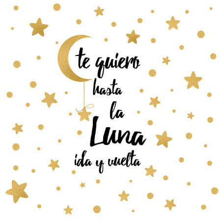 I love you to the moon and back. Cute positive lover phrase with golden moon and stars isolated on the white. Romantic vector design for wishes, Valentines Day, date, wedding, posters Text in Spanish Imagens