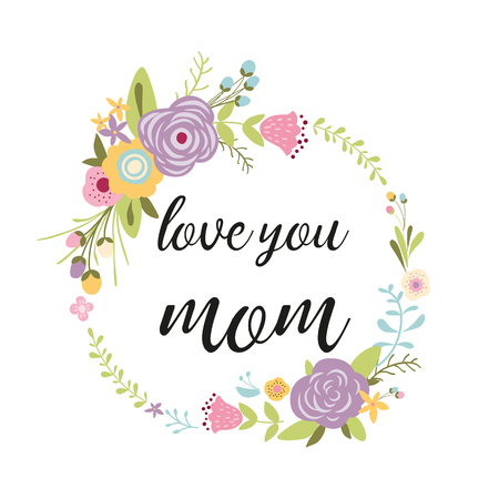 Mothers day greeting card design Typographic quote Love you mom Floral wreath made hand drawn green leaves various flowers. Stock vector illustration. Poster banner print. Birthday greeting for mom.