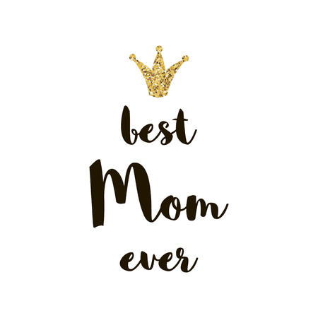 Best Mom Ever. Mothers Day greeting lettering with gold glitter crown Vector calligraphic text
