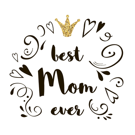 Best Mom Ever. Mothers Day greeting lettering with golden glittering crown isolated on white Decorative hand drawn ornament Vector calligraphic text. Phrase for banner invitation symbol card print. Ilustracja