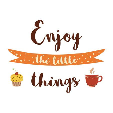 Enjoy the little things Cute coffee tea cup cupcake Inspirational phrase Positive text image