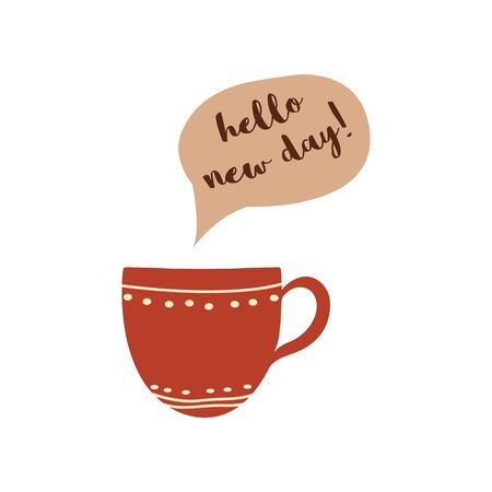Life quote Hello new day Cute coffee tea cup Inspirational thought Morning phrase Positive text