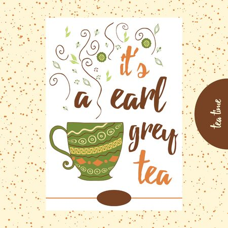 Quote about tea. It is a earl grey tea. Hand painted cup with cute steam. Hand drawn vintage print with hand lettering. This illustration can be used as a print, on tshirts and bags, poster.