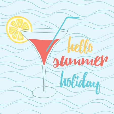 Hand painted banner of glass with the inscription typographic quote. Hello summer holiday. Summer cocktail decorated the lemon slice. Hand drawn vintage poster with lettering design.