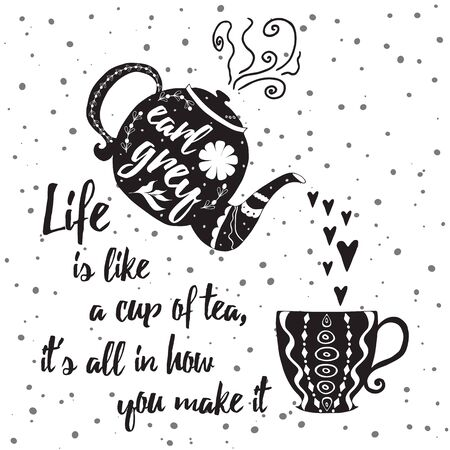 Motivational printable sign with tea cup, teapot and positive life quotes. Inspirational poster for tea party phrase Life is like a cup tea, it is all in how you make it. Black and white grunge design