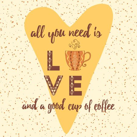 All you need is love and a good cup of coffee lettering poster. Sketch illustration of heart, cup and positive inspiration quote on white background. Color design.