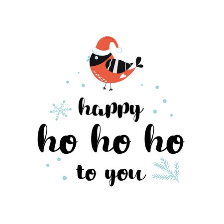 Christmas quote New year season text Happy ho ho ho to you cute cartoon bullfinch Christmas placard Hand drawn season wishes Isolated calligraphy on white background. Xmas quote. Vector illustration.