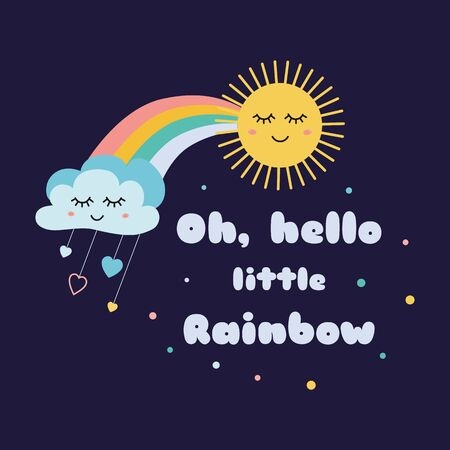 Text Oh Hello little rainbow magic Kids poster Cute cloud sun with eyes Childish rainbow cloud print design with positive text Phrase for clothes banner on dark blue. Hand drawn Vector Illustration.