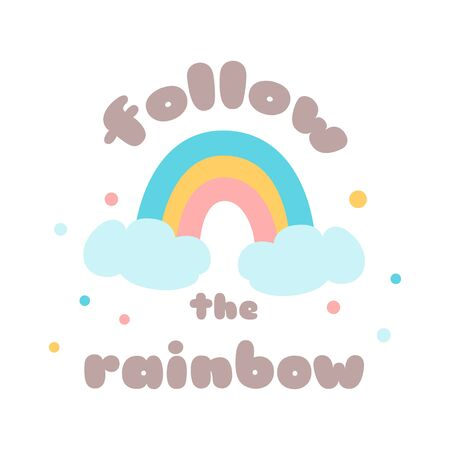 Rainbow magic Kids poster Follow the rainbow Cute childish rainbow cloud print design with positive text Cute phrase for clothes banner card bright colors Hand drawn quote Vector Illustration.