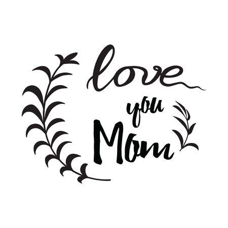Love you Mom. Vector ink brush handwritten lettering background decorated hand drawn branches. Black and white grunge design element for Mother Day card or birthday banner.