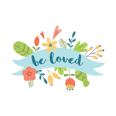 Be loved text on ribbon with floral composition Love quote Cute hand drawn congratulation card element. Romantic Valentines day graphic design. Womans day decorative banner print Vector illustration.
