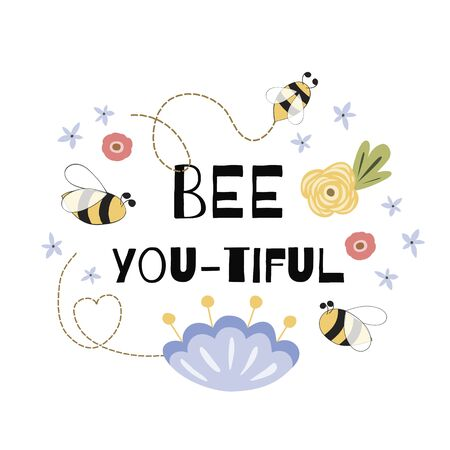 Be beautiful quote. Cute funny positive quote with bee, flowers. Girls poster, summer card. Motivational slogan. Inscription. Floral digital sketch design. Girly graphic element. Vector illustration.
