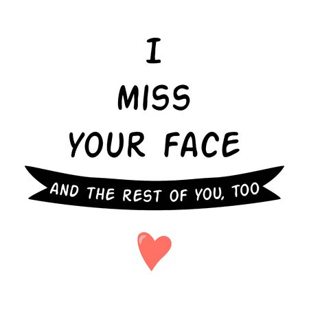 I miss your face Quarantine phrase, heart Love Quarantine card Romantic slogan lettering quote. Social distance love wishing Black graphic element Quarantined long distance poster Vector illustration. 向量圖像