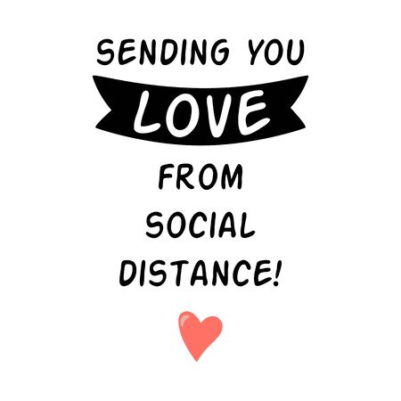 Sending love from social distance Love quarantine phrase, heart Love Quarantine card Romantic lettering quote. Social distance love graphic element Quarantined long distance print Vector illustration.