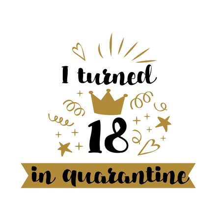 I turned 18 in quarantine. Happy Quarantined Birthday 2020, graphic element. Birthday Quarantine poster with poster crown for king or queen. Birth template for congratulation. Funny illustration. Reklamní fotografie