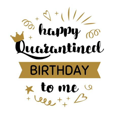 Happy Quarantined Birthday to me 2020. Celebration poster for home online party. Birthday Quarantine printable card with crown for king or queen. Birth design template. Printable illustration. Reklamní fotografie