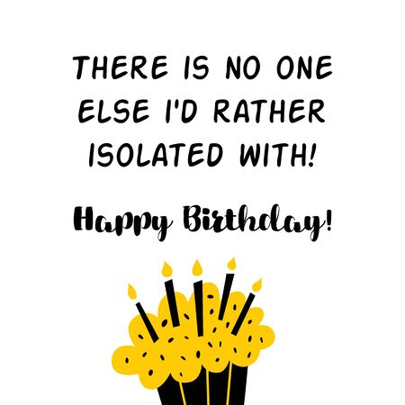 Happy Quarantined Birthday 2020 in virus. Celebration card for home online party. Birthday Quarantine printable postcard with cupcake candles. Lockdown birth design template. Funny illustration.